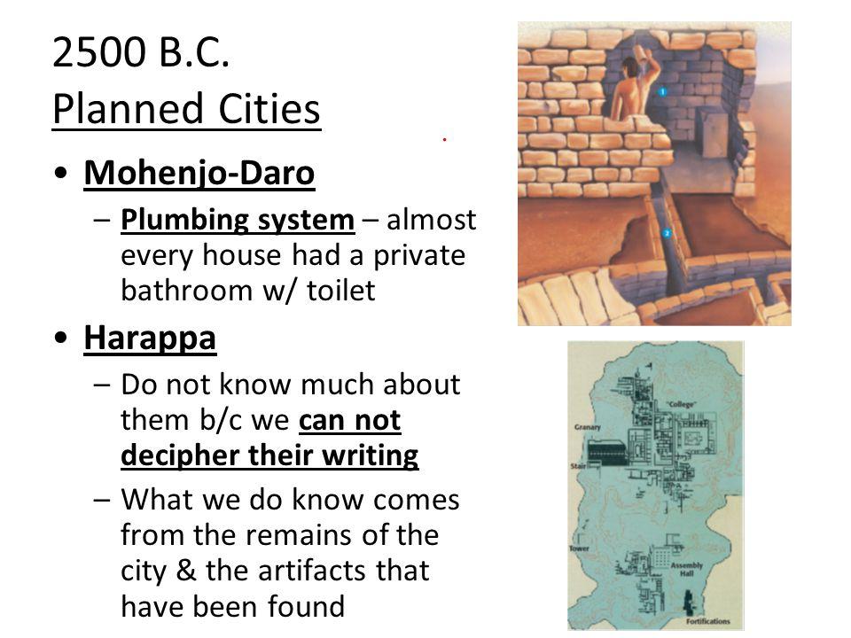 2500 B.C. Planned Cities Mohenjo-Daro Harappa