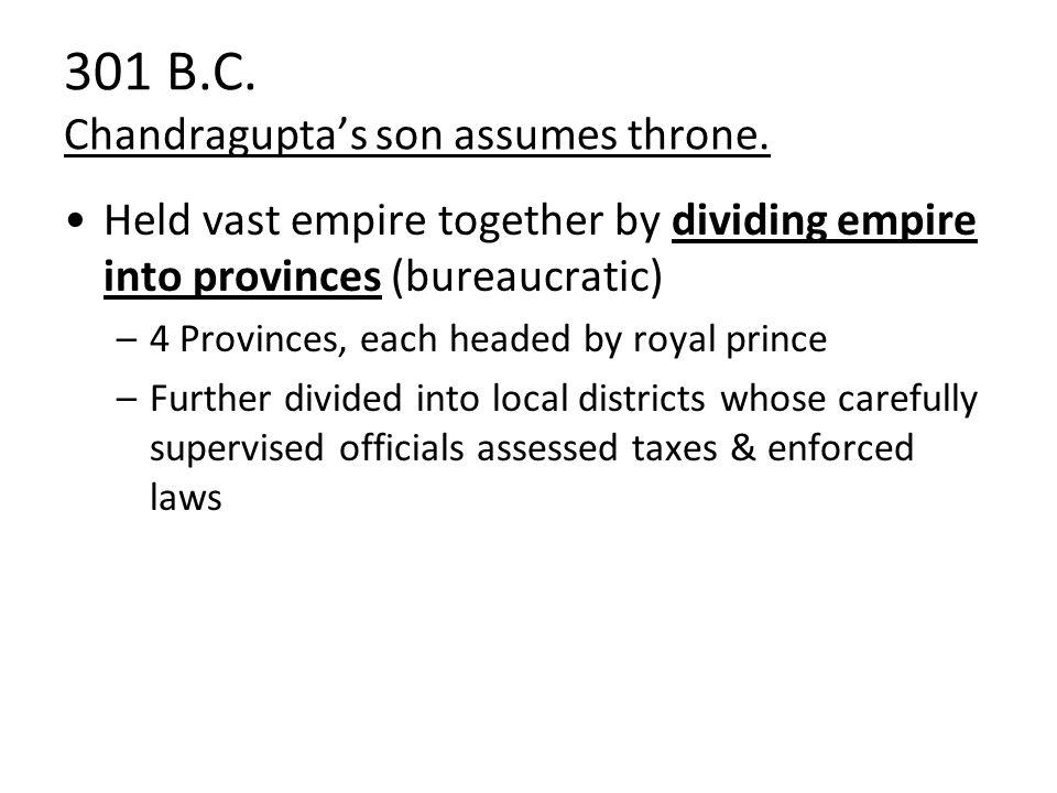 301 B.C. Chandragupta's son assumes throne.