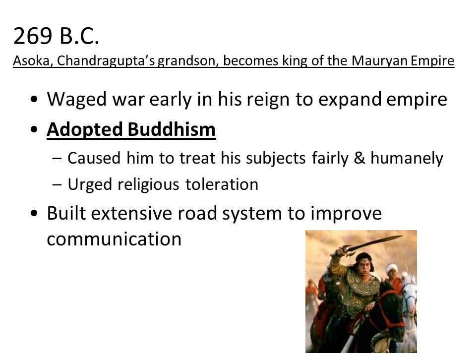 269 B.C. Asoka, Chandragupta's grandson, becomes king of the Mauryan Empire