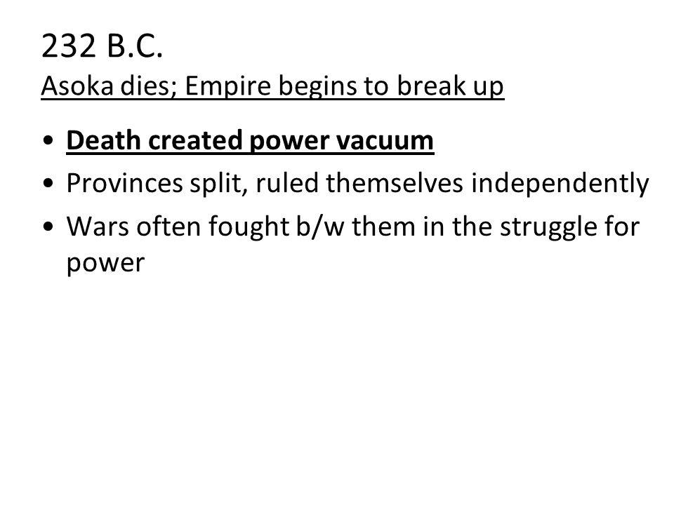 232 B.C. Asoka dies; Empire begins to break up