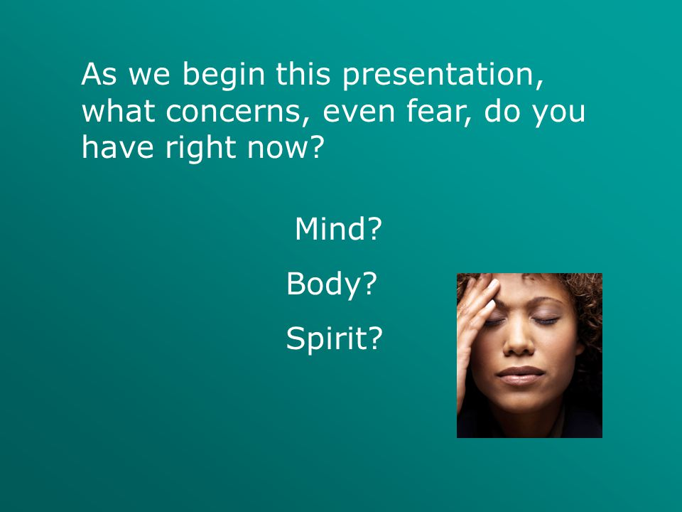 As we begin this presentation, what concerns, even fear, do you have right now