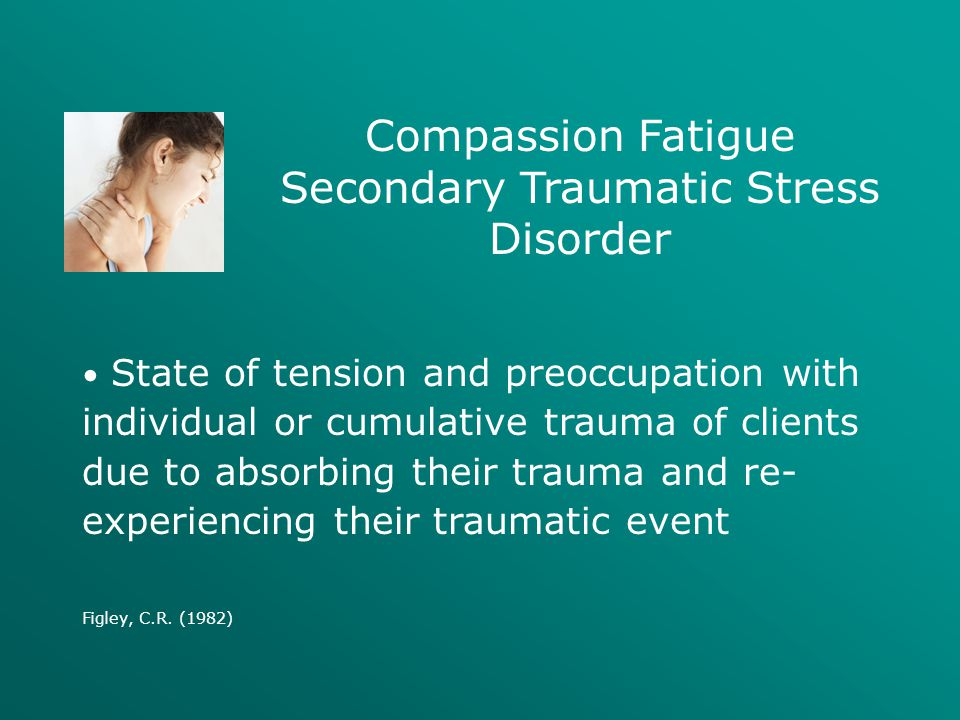 Compassion Fatigue Secondary Traumatic Stress Disorder