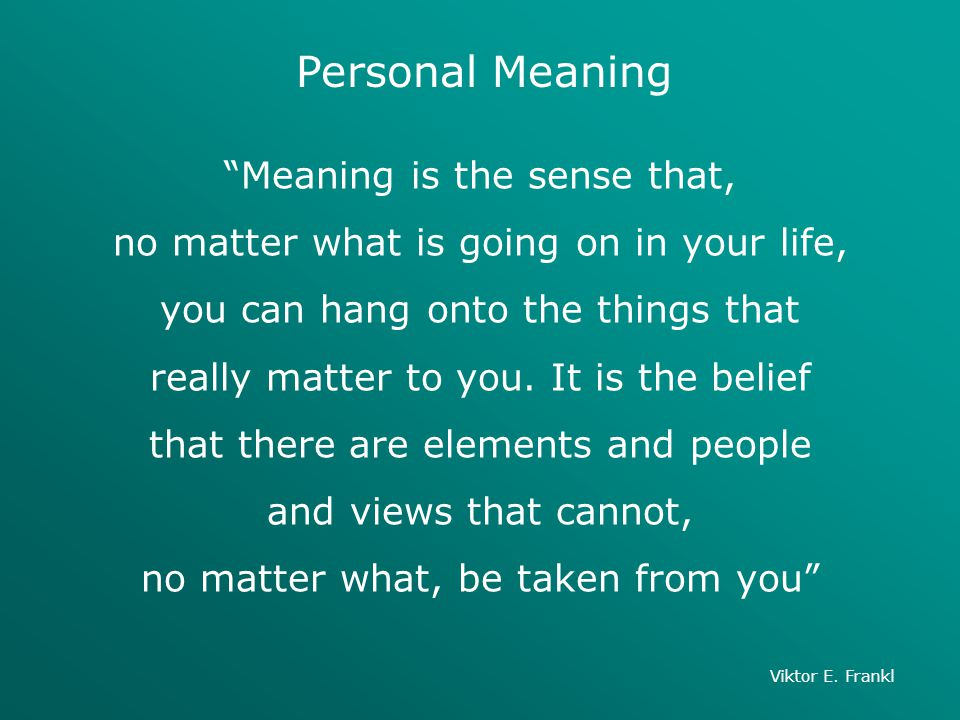 Personal Meaning Meaning is the sense that,