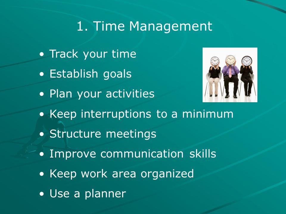 Time Management Track your time Establish goals Plan your activities