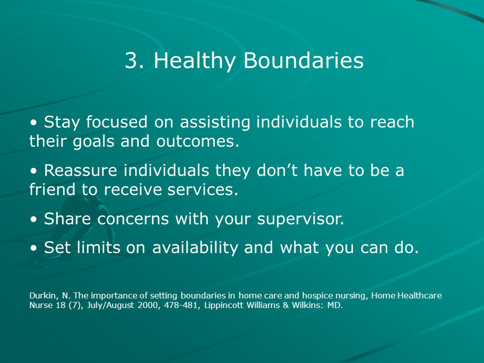 3. Healthy Boundaries Stay focused on assisting individuals to reach their goals and outcomes.