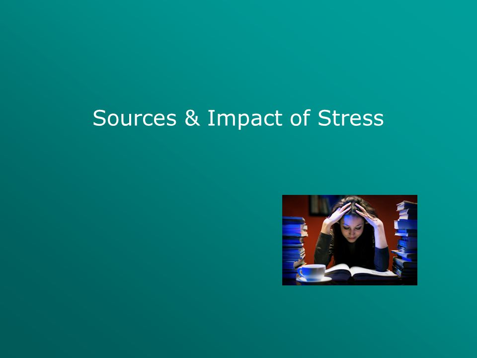 Sources & Impact of Stress