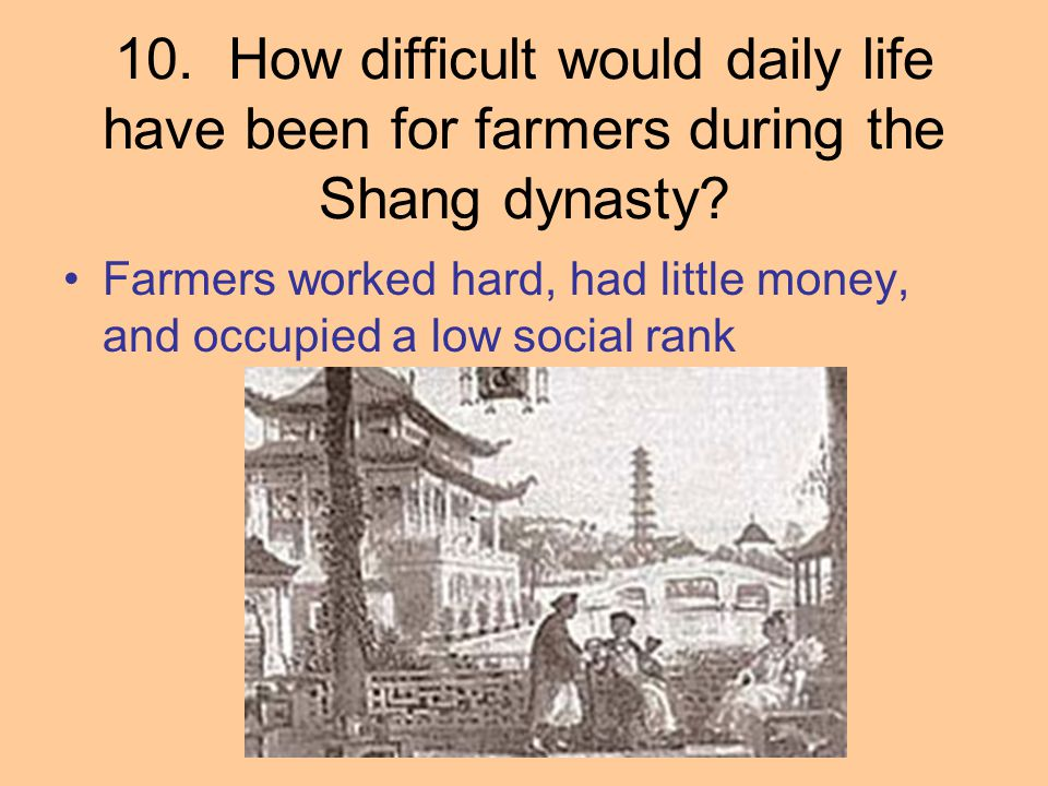 10. How difficult would daily life have been for farmers during the Shang dynasty