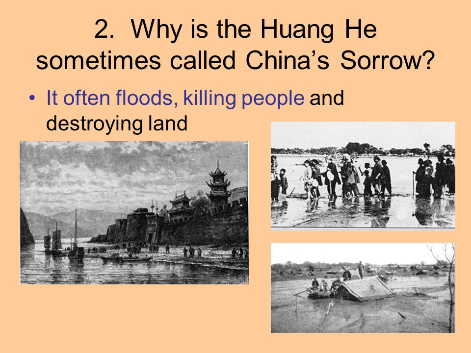 2. Why is the Huang He sometimes called China's Sorrow