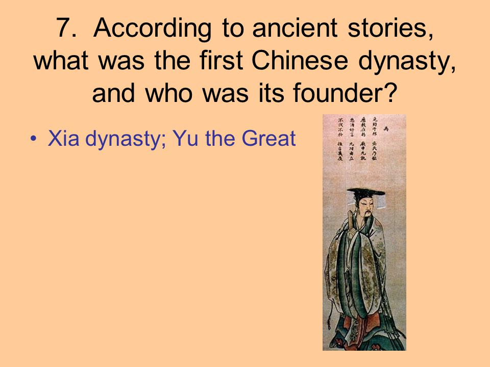 7. According to ancient stories, what was the first Chinese dynasty, and who was its founder