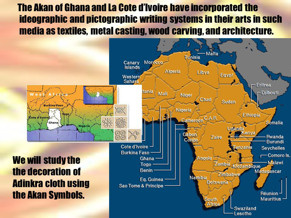 The Akan of Ghana and La Cote d'Ivoire have incorporated the