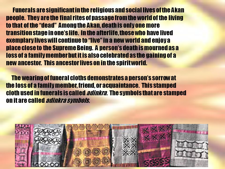 Funerals are significant in the religious and social lives of the Akan