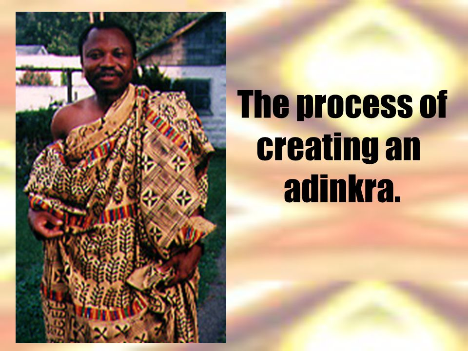 The process of creating an adinkra.