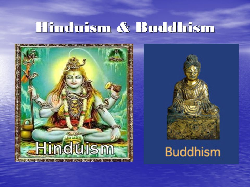 a comparison of the religion of buddhism and hinduism These are some religious similarities and differences between hinduism and   hinduism is not founded by a particular person, but buddhism is founded by the.