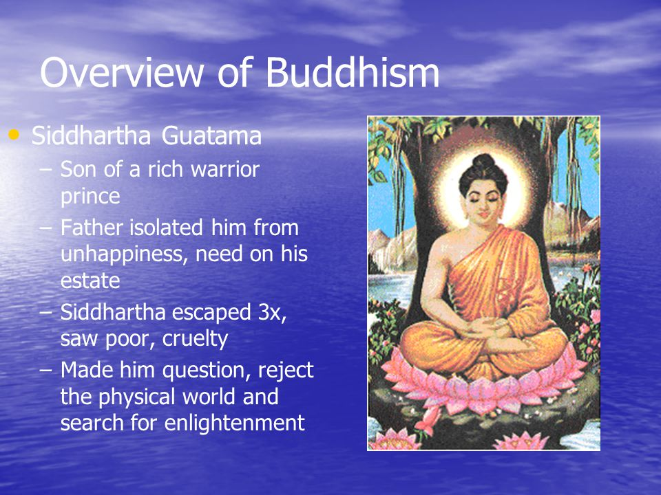 Overview of Buddhism Siddhartha Guatama Son of a rich warrior prince