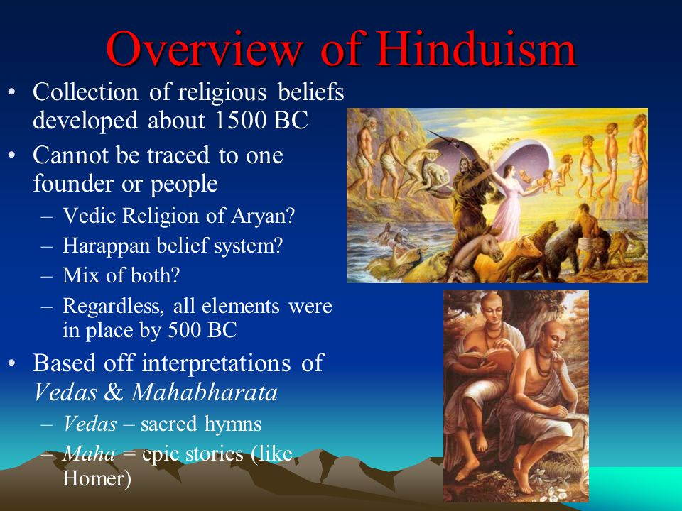 Overview of Hinduism Collection of religious beliefs developed about 1500 BC. Cannot be traced to one founder or people.