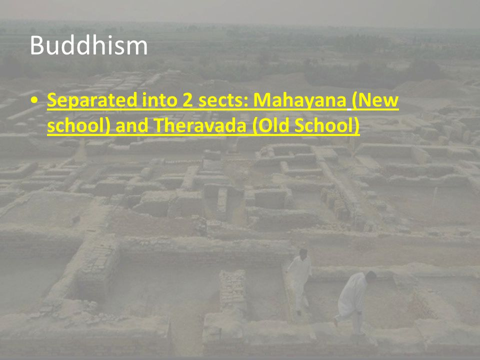 Buddhism Separated into 2 sects: Mahayana (New school) and Theravada (Old School)
