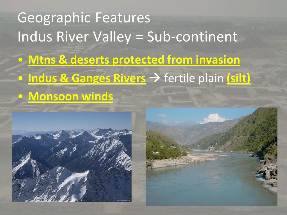 Geographic Features Indus River Valley = Sub-continent