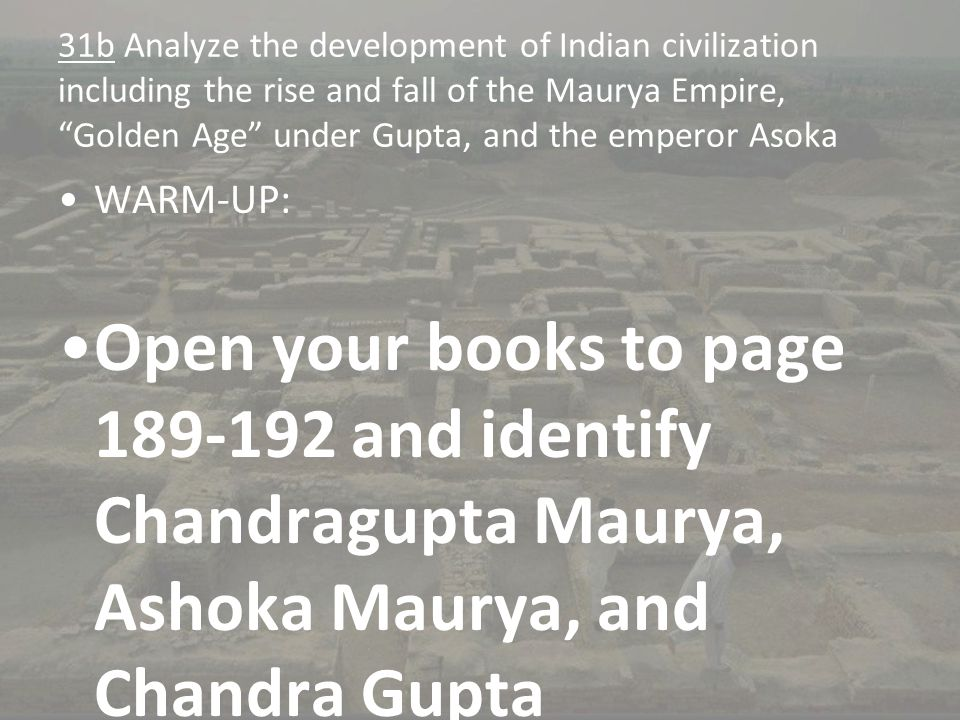 31b Analyze the development of Indian civilization including the rise and fall of the Maurya Empire, Golden Age under Gupta, and the emperor Asoka