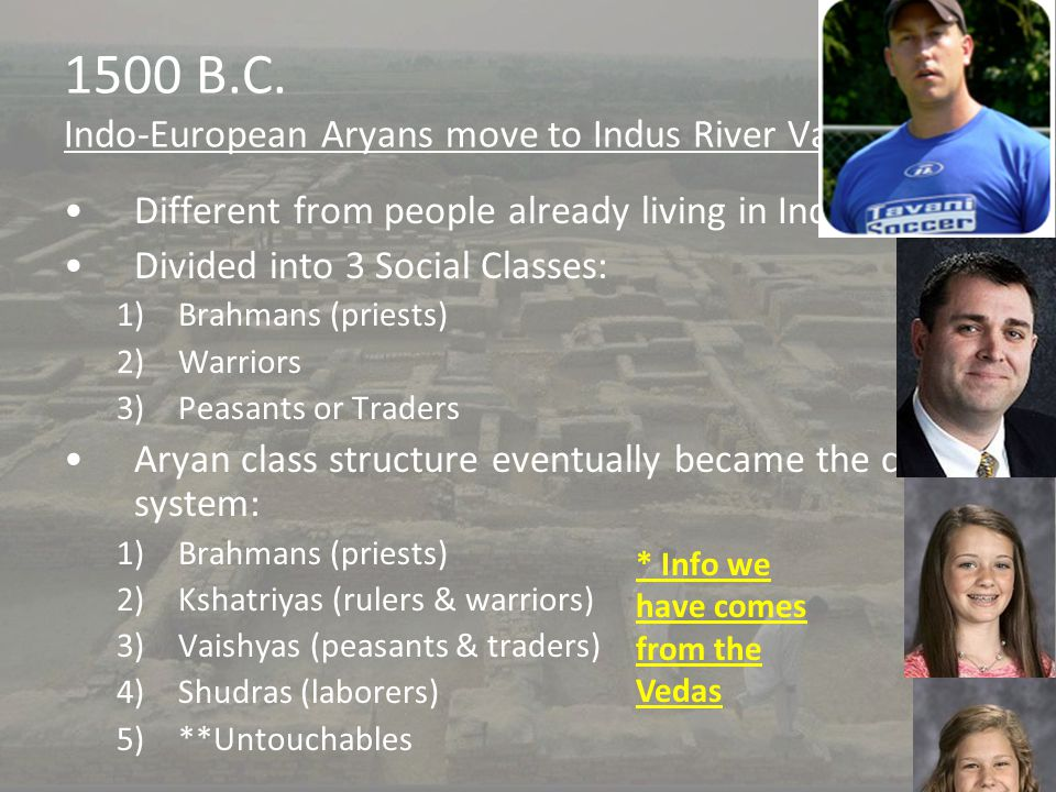 1500 B.C. Indo-European Aryans move to Indus River Valley