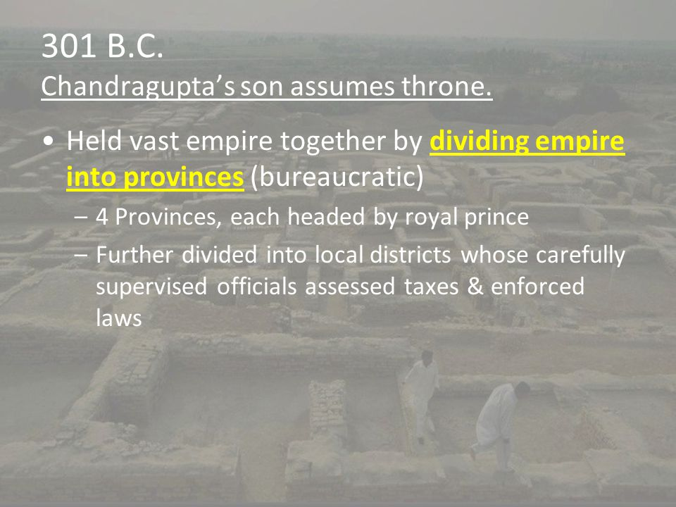 301 B.C. Chandragupta's son assumes throne.