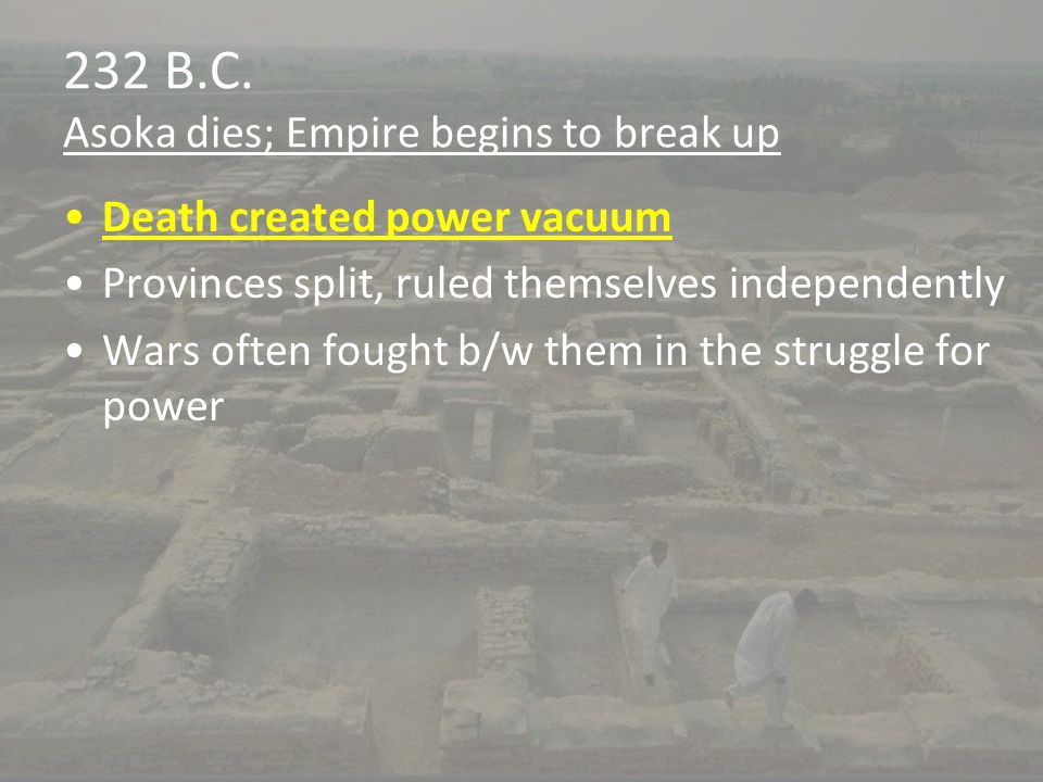 232 B.C. Asoka dies; Empire begins to break up