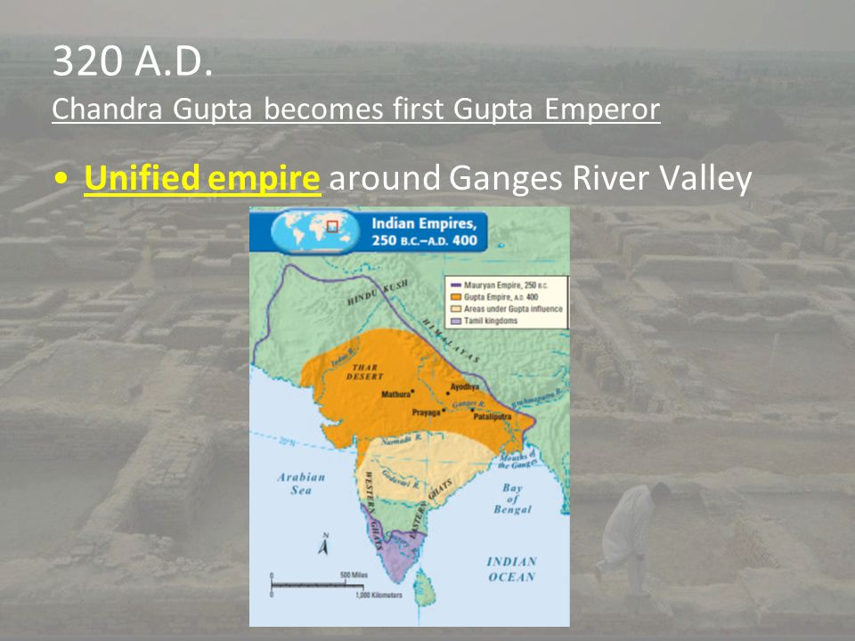320 A.D. Chandra Gupta becomes first Gupta Emperor