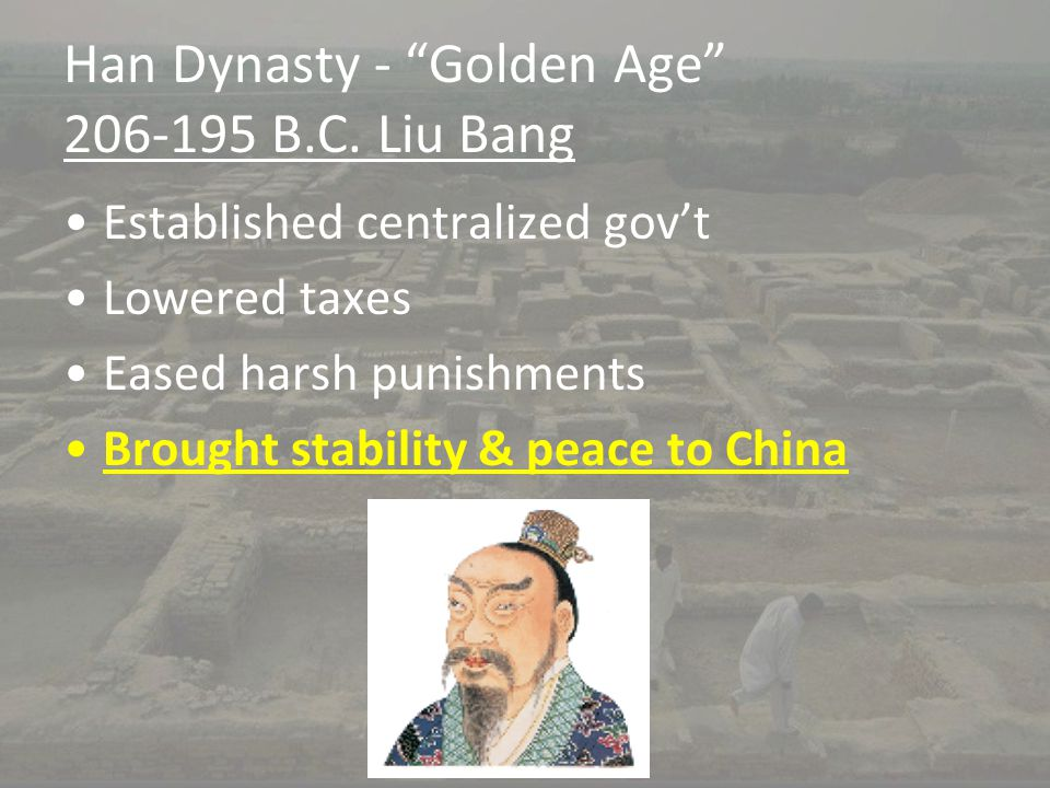 Han Dynasty - Golden Age 206-195 B.C. Liu Bang