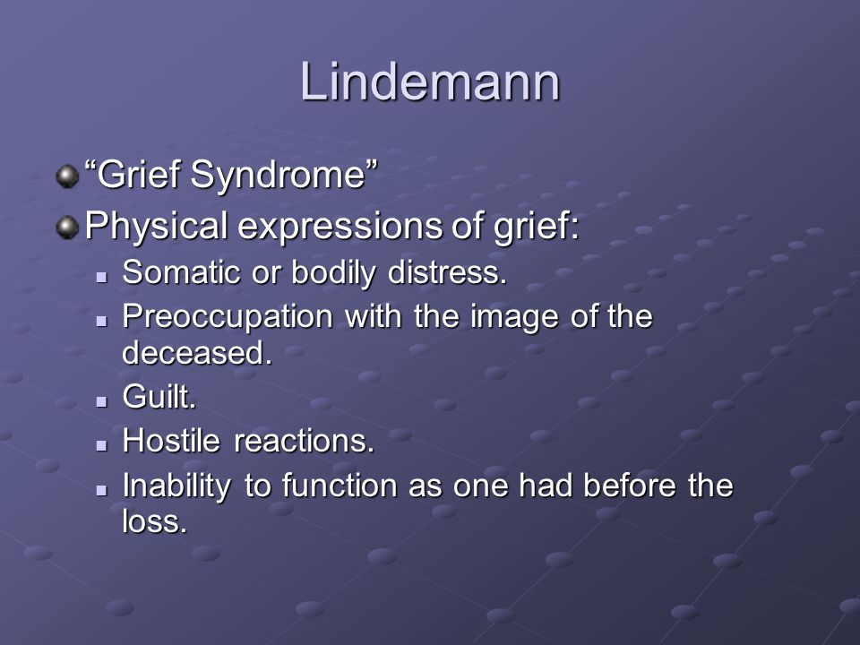 Lindemann Grief Syndrome Physical expressions of grief:
