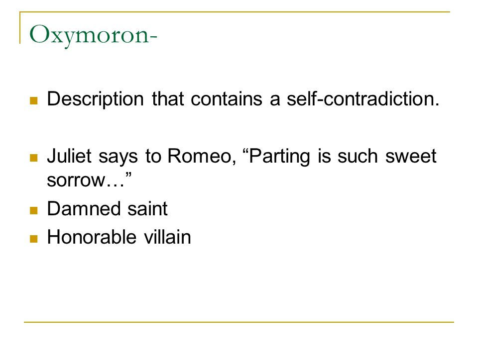Oxymoron- Description that contains a self-contradiction.