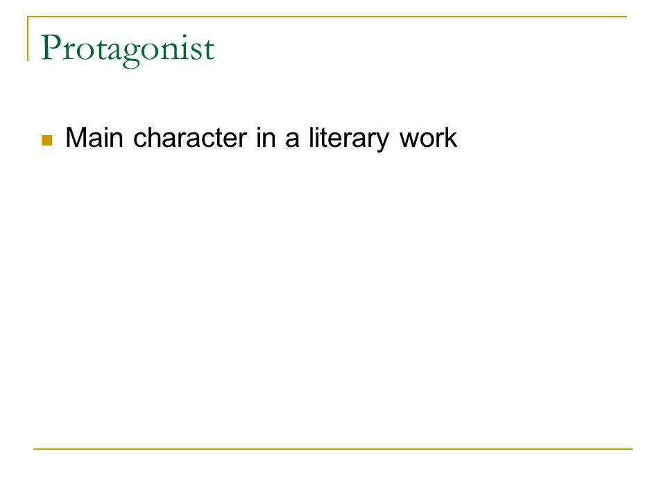 Protagonist Main character in a literary work