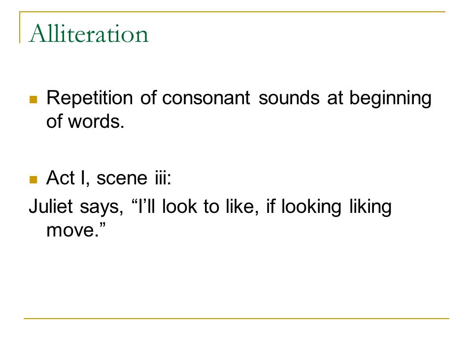 Alliteration Repetition of consonant sounds at beginning of words.