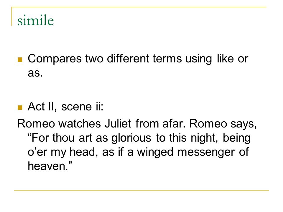 simile Compares two different terms using like or as.