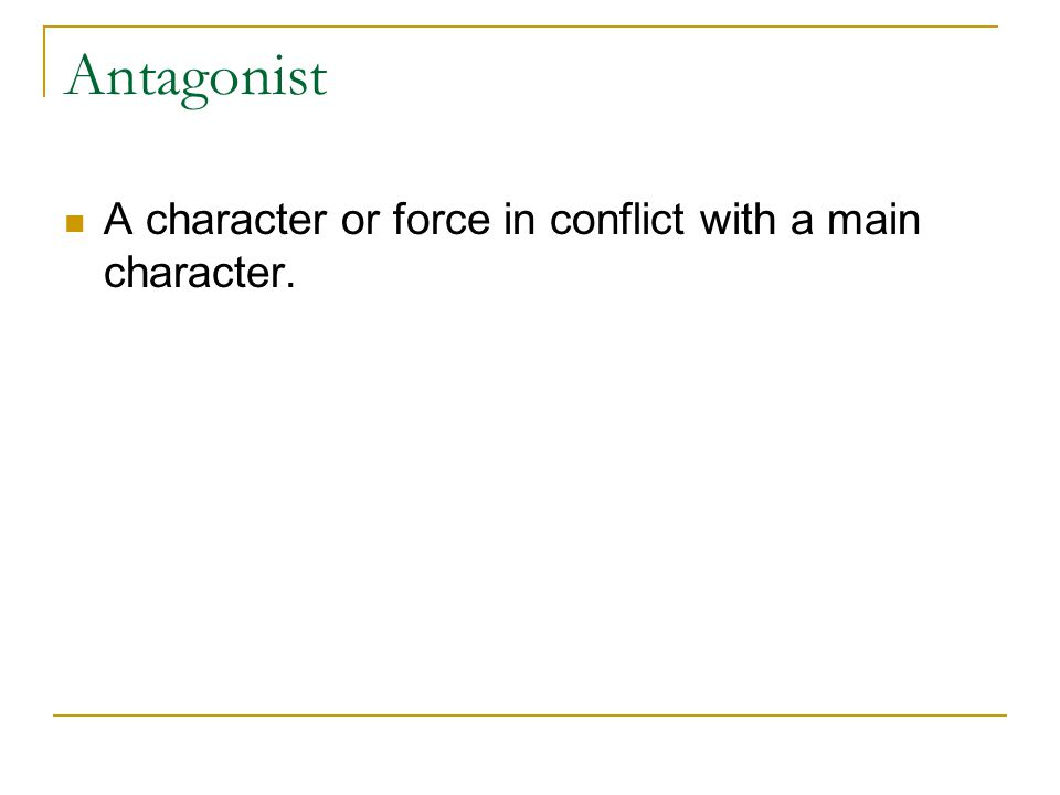 Antagonist A character or force in conflict with a main character.