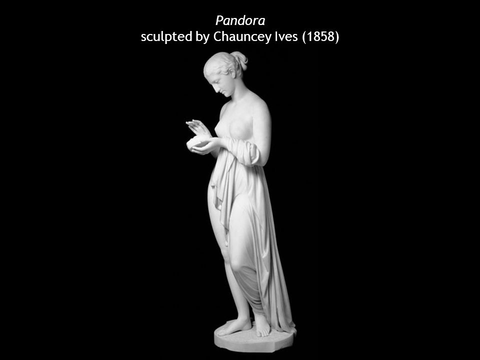 Pandora sculpted by Chauncey Ives (1858)
