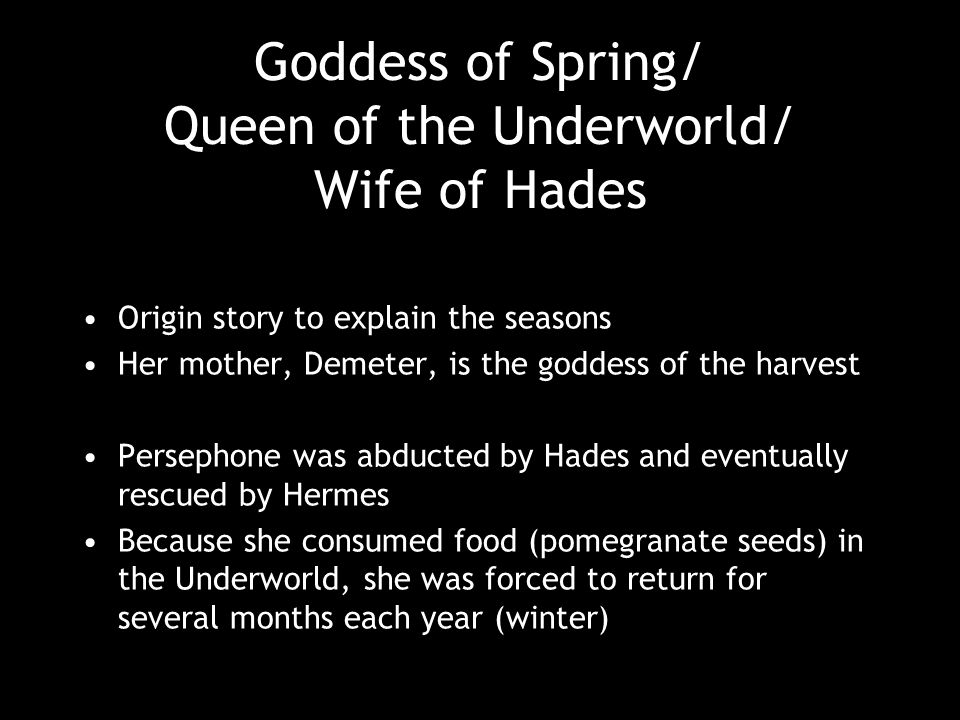 Goddess of Spring/ Queen of the Underworld/ Wife of Hades