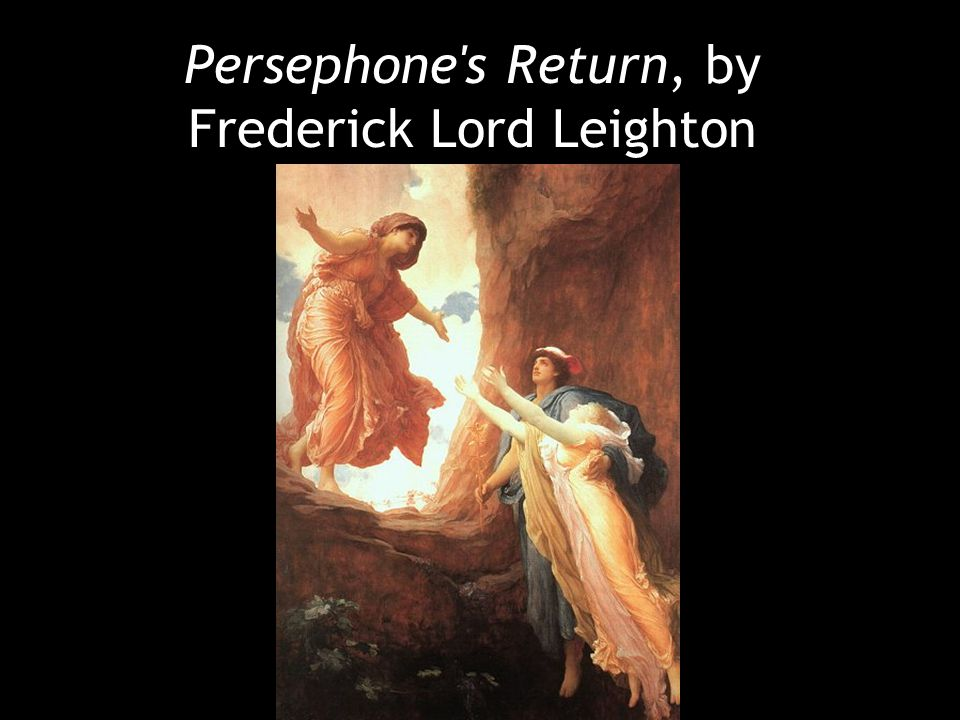 Persephone s Return, by Frederick Lord Leighton