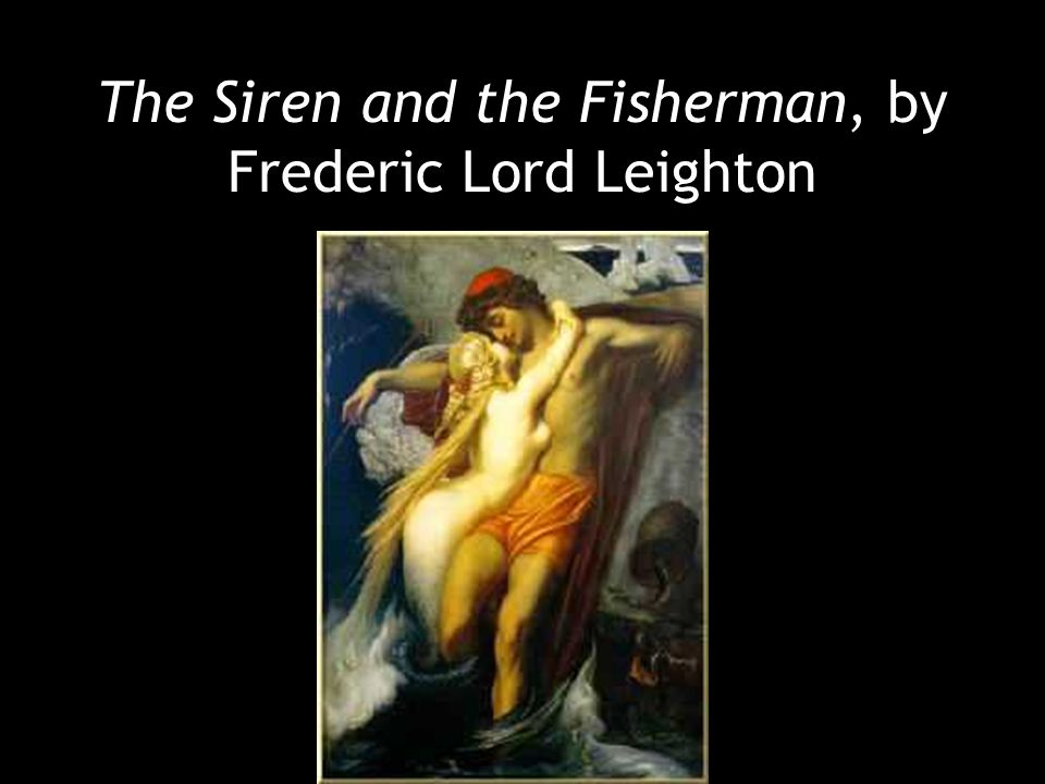 The Siren and the Fisherman, by Frederic Lord Leighton