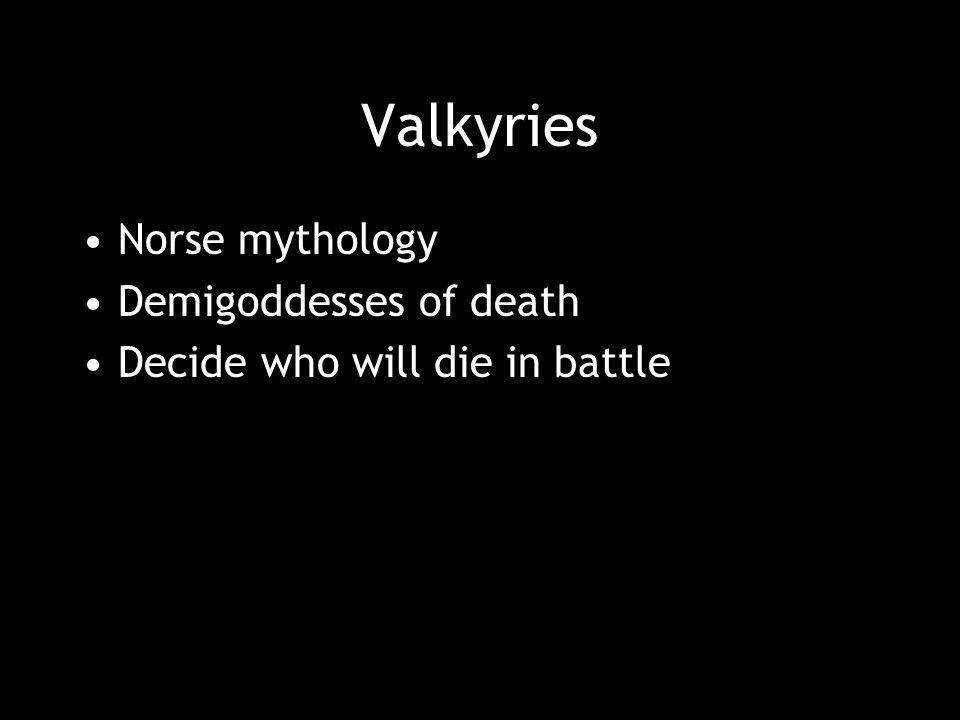Valkyries Norse mythology Demigoddesses of death