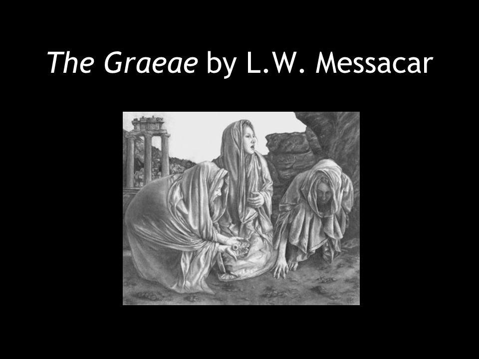 The Graeae by L.W. Messacar