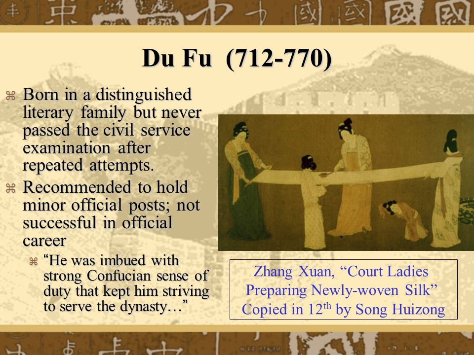 Du Fu (712-770) Born in a distinguished literary family but never passed the civil service examination after repeated attempts.