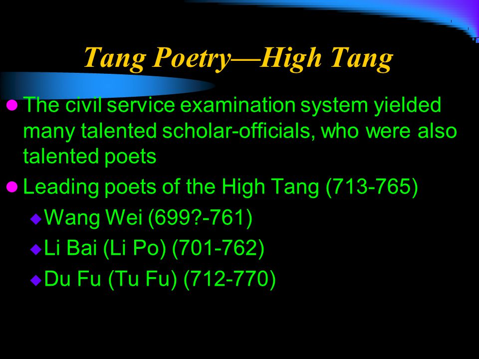 Tang Poetry—High Tang The civil service examination system yielded many talented scholar-officials, who were also talented poets.