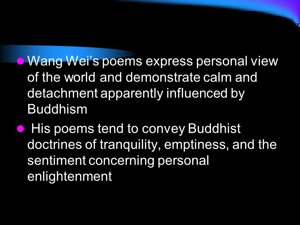 Wang Wei's poems express personal view of the world and demonstrate calm and detachment apparently influenced by Buddhism