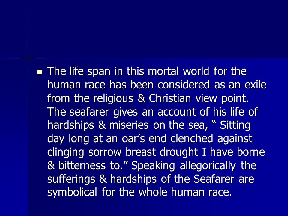 The life span in this mortal world for the human race has been considered as an exile from the religious & Christian view point.
