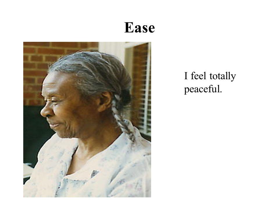 Ease I feel totally peaceful.