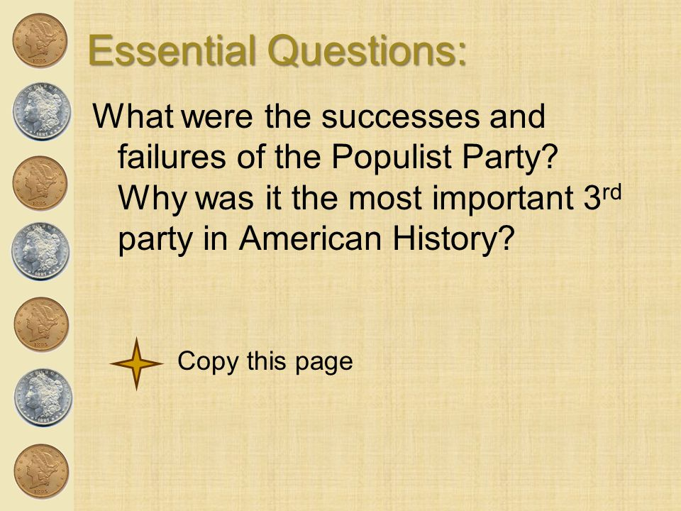 Essential Questions: What were the successes and failures of the Populist Party Why was it the most important 3rd party in American History