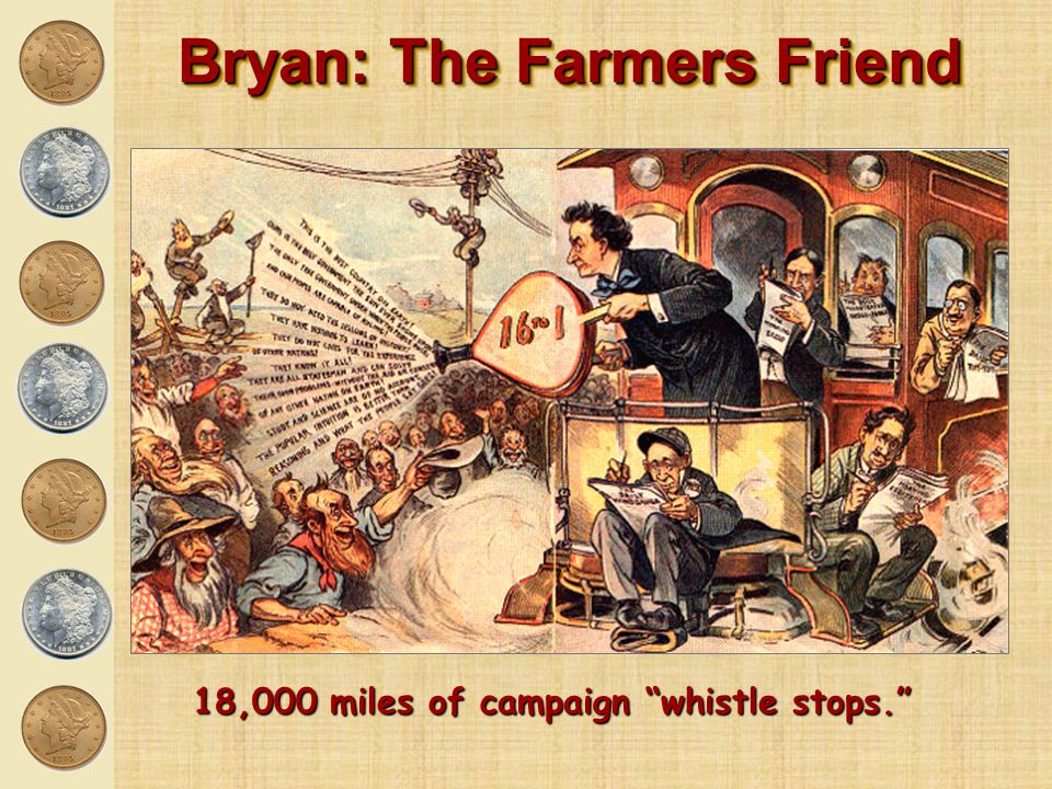 Bryan: The Farmers Friend 18,000 miles of campaign whistle stops.