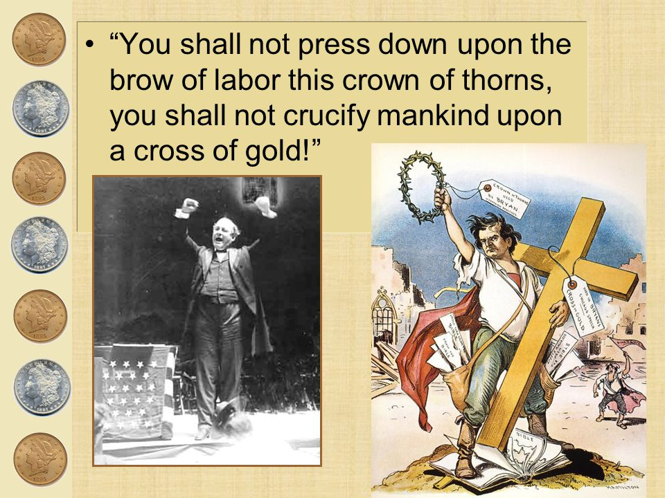 You shall not press down upon the brow of labor this crown of thorns, you shall not crucify mankind upon a cross of gold!
