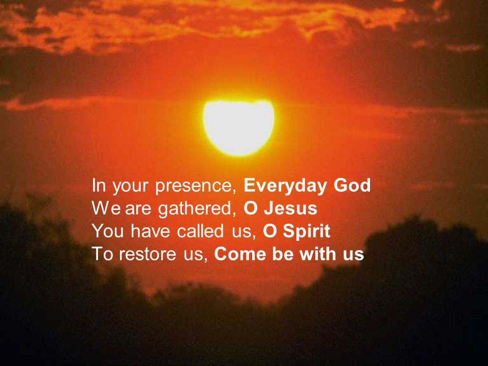 In your presence, Everyday God