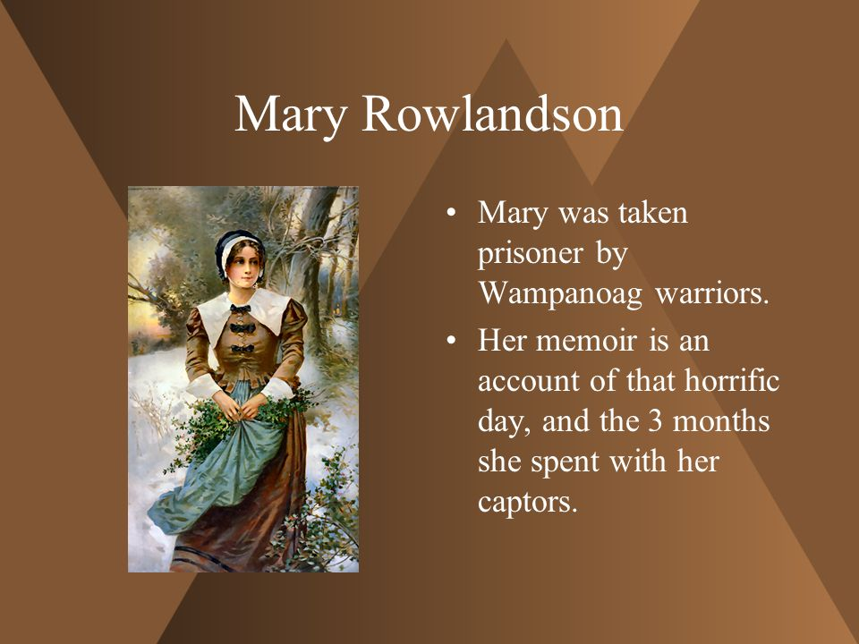 Mary Rowlandson Mary was taken prisoner by Wampanoag warriors.