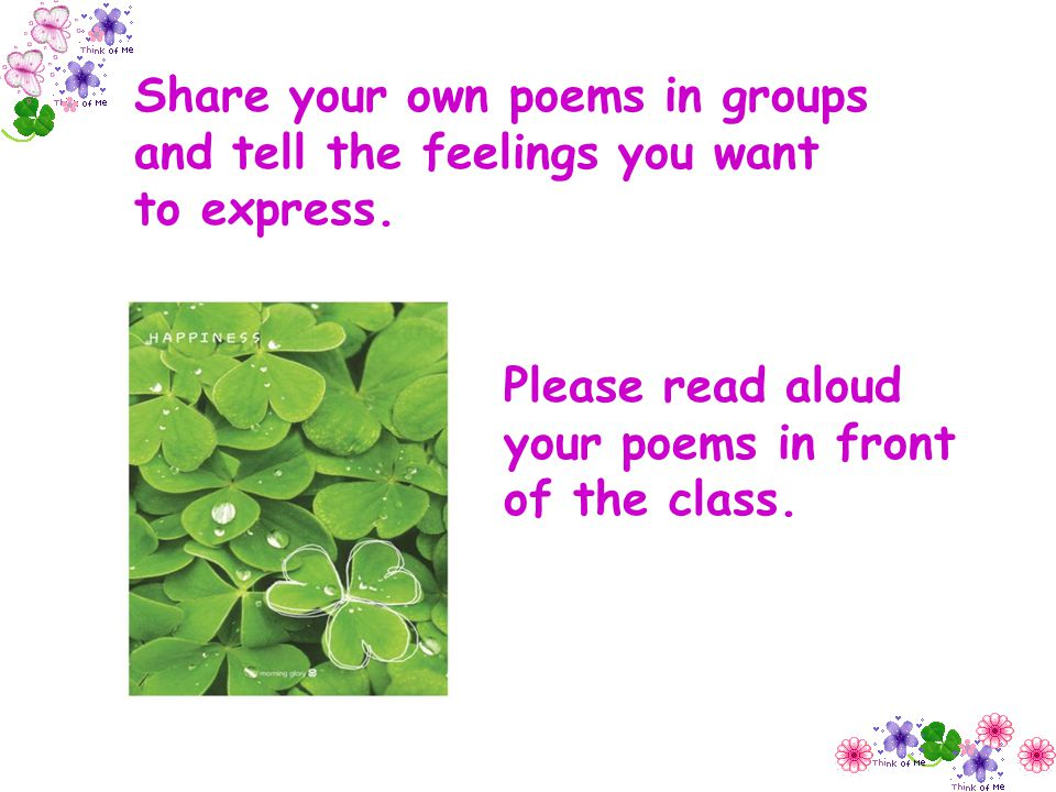 Share your own poems in groups and tell the feelings you want to express.